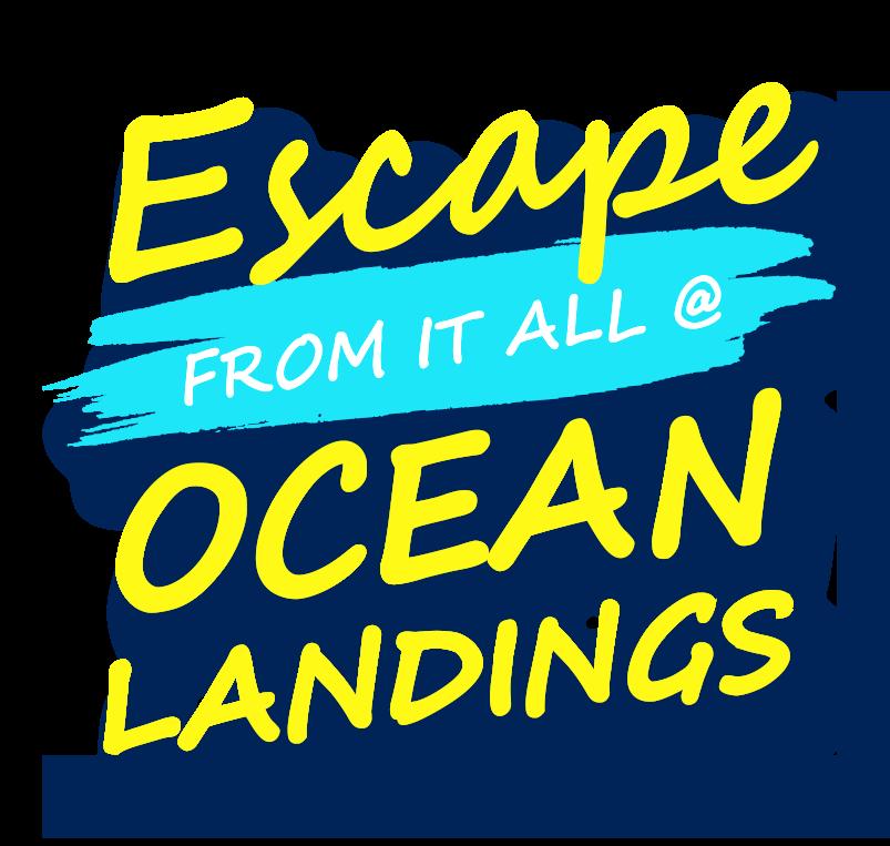 Escape from it at @ Ocean Landings